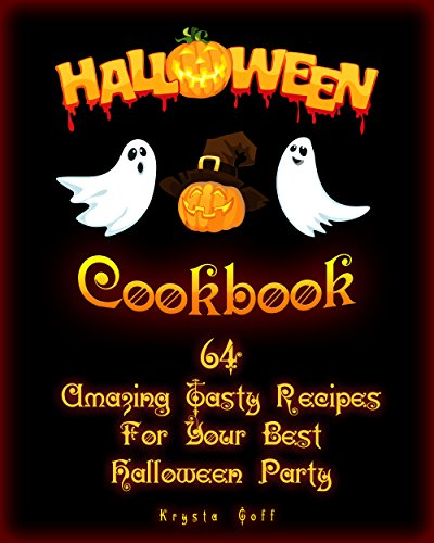 Halloween Cookbook: 64 Amazing Tasty Recipes For Your Best Halloween Party: (Recipes for Halloween, Halloween Appetizers, Halloween Sweets) (Halloween Recipes,  Halloween -