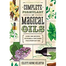 Llewellyn's Complete Formulary of Magical Oils: Over 1200 Recipes, Potions & Tinctures for Everyday Use (Llewellyn's Complete Book)