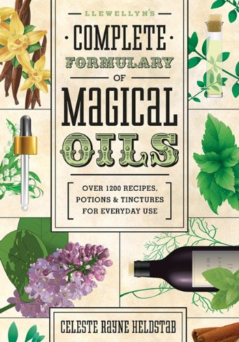 Llewellyn's Complete Formulary Of Magical Oils: Over 1200 Recipes Potions & T.. 4