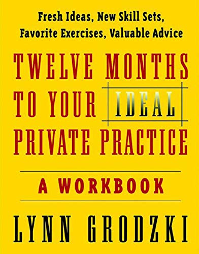 Twelve Months To Your Ideal Private Practice: A Workbook (Norton Professional Books (Paperback))