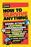 How to Survive Anything: Shark Attack, Lightning, Embarrassing Parents, Pop Quizzes, and Other...