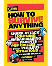 How to Survive Anything: Shark Attack, Lightning, Embarrassing Parents, Pop Quizzes, and Other Perilous Situations