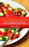 The Mediterranean Diet: Your Complete Guide to Eating Healthy and Shedding the Pounds Fast!, Katrina Abiasi, 1494994593