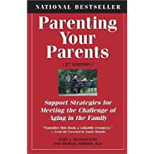 Parenting Your Parents: Support Strategies for Meeting the Challenge of Aging in the Family: 2nd Edition, Revised & Expanded