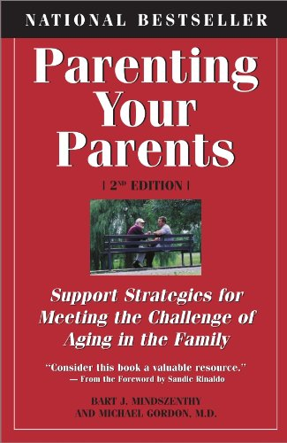 Read Online Parenting Your Parents: Support Strategies for Meeting the Challenge of Aging in the Family: 2nd Edition, Revised & Expanded ebook