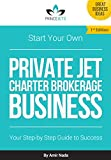 Start Your Own Private Jet Charter Brokerage Business: Your Step by Step Guide to Success
