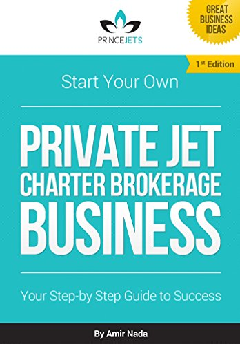 - Start Your Own Private Jet Charter Brokerage Business: Your Step by Step Guide to Success