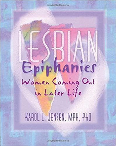 Lesbian Epiphanies: Women Coming Out in Later Life (Haworth Gay & Lesbian Studies)