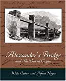 Alexander's Bridge and the Barrel Organ, Willa Cather and Alfred Noyes, 1604249587