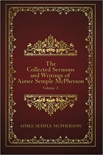 The Collected Sermons and Writings of Aimee Semple McPherson: Volume 3 by Aimee Semple McPherson (2015-09-14)