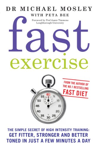 Fast Exercise The Simple Secret Of High Intensity Training Get Fitter Stronger And