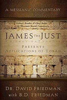 James - The Just Presents Applications of Torah: A Messianic Commentary by [Friedman, Dr. David]
