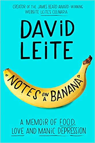 Notes On A Banana Memoir Of Food Love And Manic Depression David Leite 9780062414373 Amazon Books