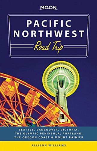 Moon Pacific Northwest Road Trip: Seattle, Vancouver, Victoria, the Olympic Peninsula, Portland, the Oregon Coast & Mount Rainier (Moon Handbooks)