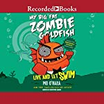 My Big Fat Zombie Goldfish: Live and Let Swim | Mo O'Hara