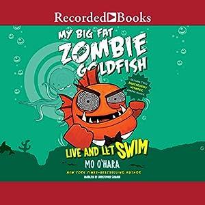My Big Fat Zombie Goldfish: Live and Let Swim Audiobook