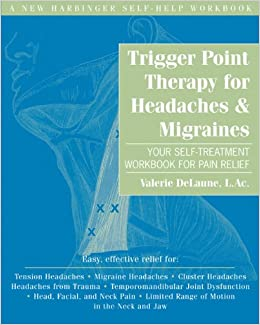 Trigger Point Therapy Workbook for Headaches and Migraines including TMJ Pain