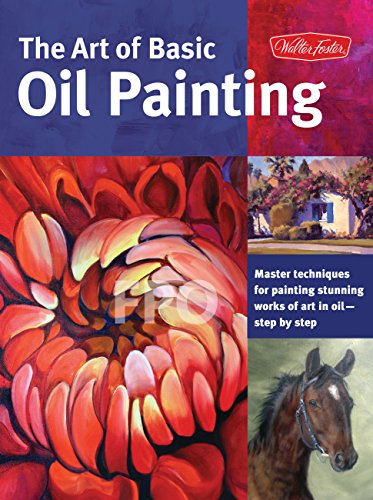 - The Art of Basic Oil Painting: Master techniques for painting stunning works of art in oil-step by step (Collector's Series)