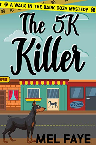 The 5K Killer: A Cozy Mystery for Pet Lovers (A Walk in the Bark Book 3) by [Faye, Mel]