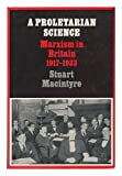 A Proletarian Science : Marxism in Britain, 1917-1933, MacIntyre, Stuart, 052122621X