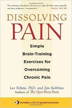 Dissolving Pain: Simple Brain-Training Exercises for Overcoming Chronic Pain by Fehmi, Les, Robbins, Jim(September 14, 2010)