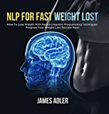 img - for NLP for Fast Weight Loss: How To Lose Weight With Neuro Linguistic Programming-Program Your Weight Loss Success NOW book / textbook / text book