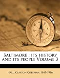 Baltimore : its history and its people Volume 3, , 117217153X