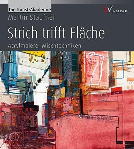 Strich trifft Fläche: Acrylmalerei Mischtechniken (Die Kunst-Akademie)