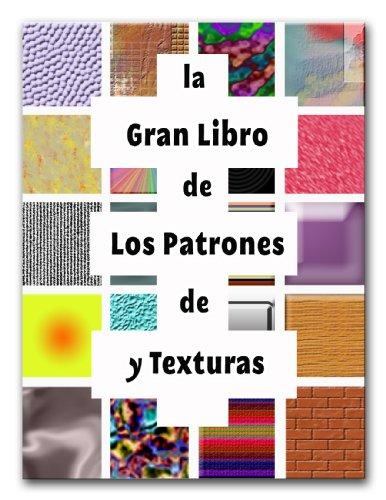 Descargar Libro La Gran Libro De Los Patrones De Y Texturas Adrien Spear