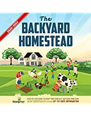The Backyard Homestead 2022-2023: Step-by-Step Guide to Start Your Own Self Sufficient Mini Farm on Just a Quarter Acre with the Most Up-to-Date Information