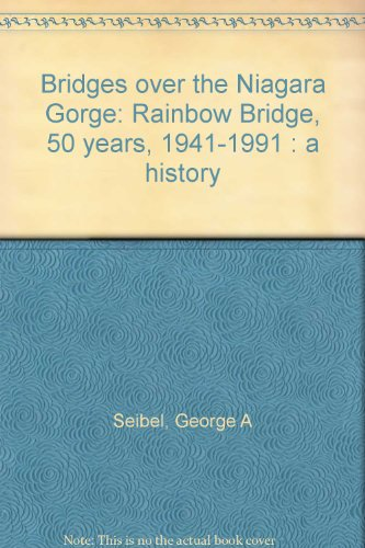 Bridges over the Niagara Gorge: Rainbow Bridge, 50 years, 1941-1991 : a history