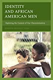 Identity and African American Men : Exploring the Content of Our Characterization, Tyler, Kenneth Maurice, 0739183958