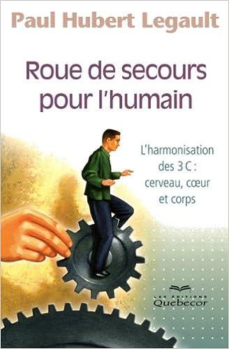 Roue de Secours pour l'Humain l'Harmonisation des 3c - Cerveau  Coeur et Corps pdf, epub ebook