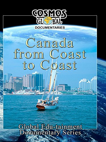 Cosmos Global Documentaries - Canada: From Coast to - Canada Cosmo
