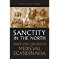 Sanctity in the North: Saints, Lives, and Cults in Medieval Scandinavia (Toronto Old Norse-Icelandic Series (TONIS) Book 3) (English Edition)