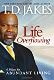 Life Overflowing, T. D. Jakes, 0764207989