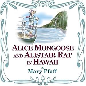 Alice Mongoose and Alistair Rat in Hawaii Audiobook