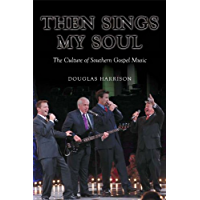Then Sings My Soul: The Culture of Southern Gospel Music (Music in American Life) book cover