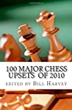 100 Major Chess Upsets Of 2010, Bill Harvey, 1463708203