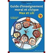 Guide d'enseignement moral et civique Max et Lili - Cycle 2: 30 séquences, 1 glossaire