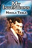 My Inventions: The Autobiography of Inventor Nikola Tesla from the Pages of Electrical Experimenter by Nikola Tesla (2010-04-12)