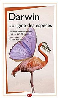 L'Origine des espèces au moyen de la sélection naturelle: ou la préservation des races favorisées dans la lutte pour la vie par Charles Darwin