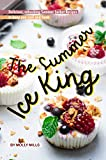 The Summer Ice King: Delicious, Refreshing Summer Sorbet Recipes to Keep You Cool and Fresh