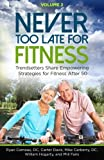 Never Too Late for Fitness - Volume 2: Trendsetters Share Empowering Strategies for Fitness Over 50