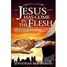 Jesus Has Come In The Flesh (Heaven Now) (Volume 3)