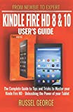 img - for Kindle Fire HD 8 and 10 User's Guide - The Complete Guide to Tips and Tricks to Master your Kindle Fire HD - Unleashing the Power of your Tablet book / textbook / text book