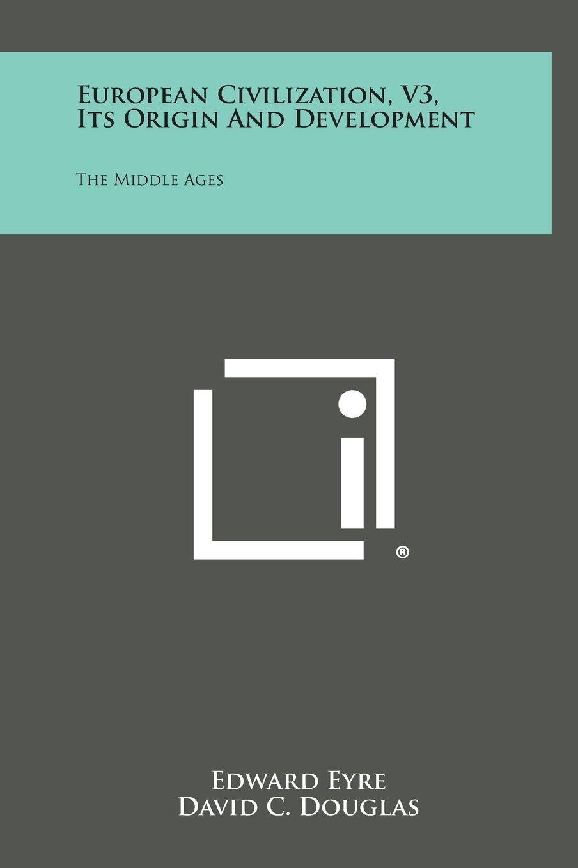 Download European Civilization, V3, Its Origin and Development: The Middle Ages PDF