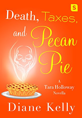 Death, Taxes, and Pecan Pie: A Tara Holloway Novella by [Kelly, Diane]