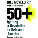 50+: Igniting a Revolution to Reinvent America | Bill Novelli,Boe Workman