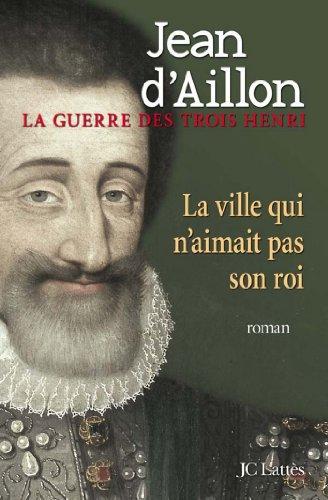 La Ville Qui N Aimait Pas Son Roi Romans Historiques French Edition